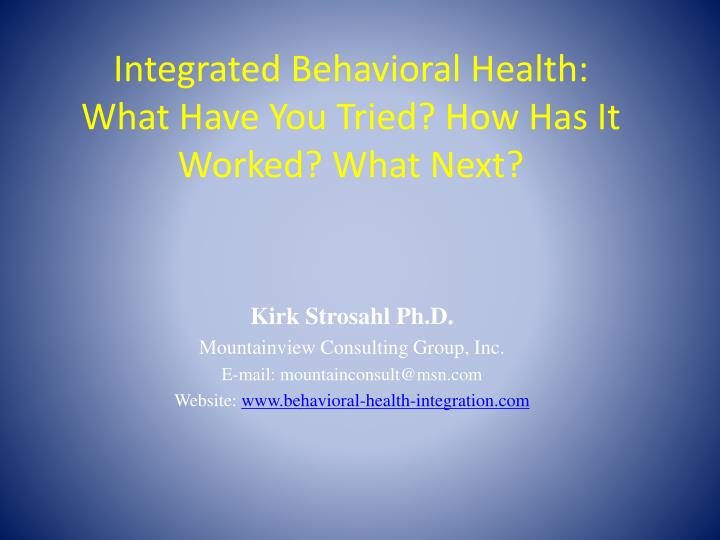 Integrated behavioral health what have you tried how has it worked what next
