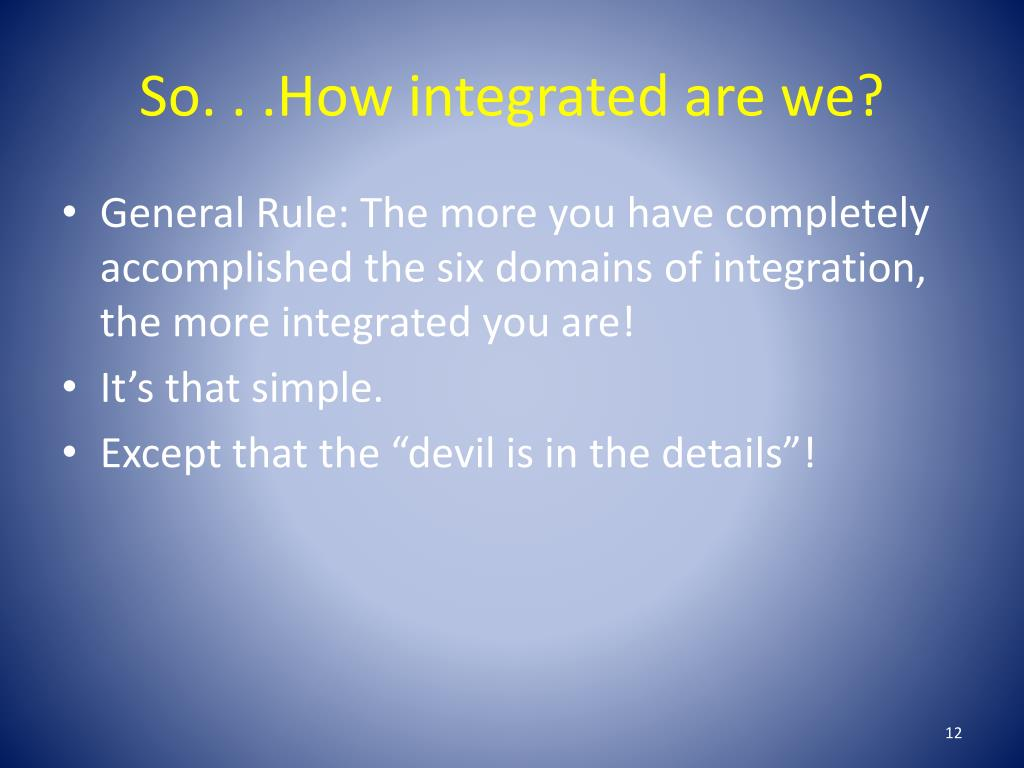 So. . .How integrated are we?