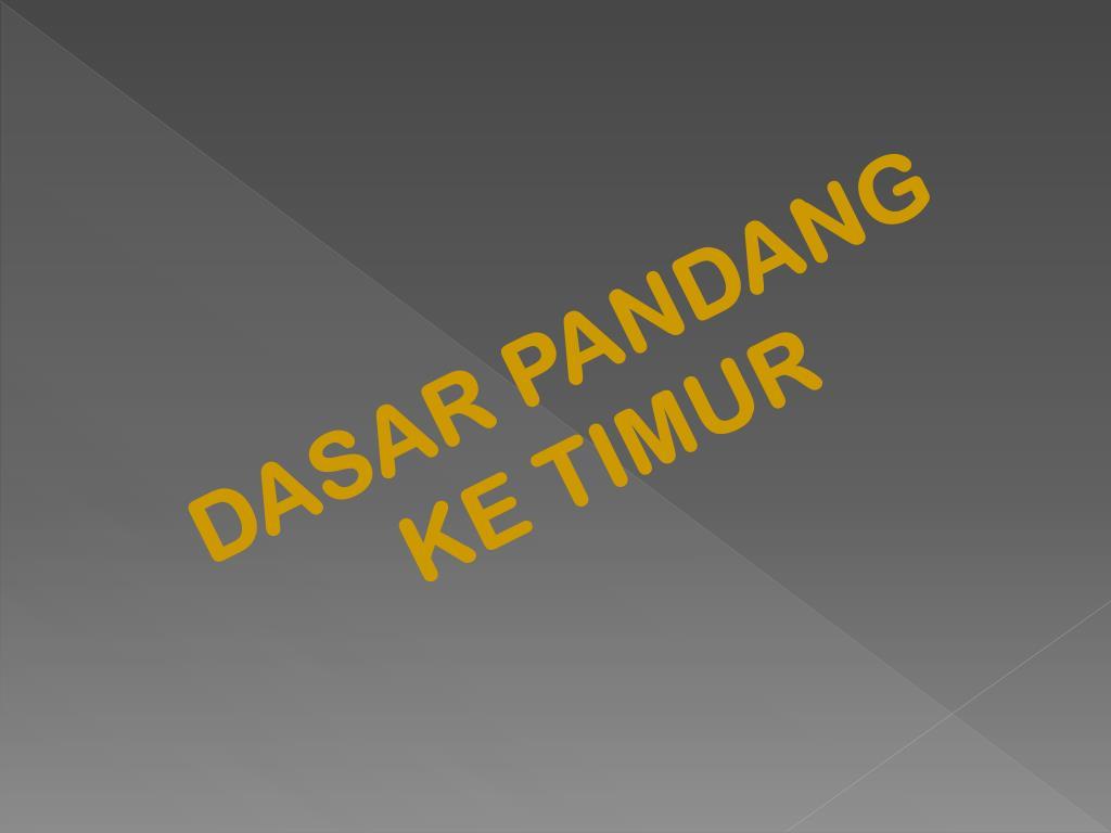 DASAR PANDANG KE TIMUR