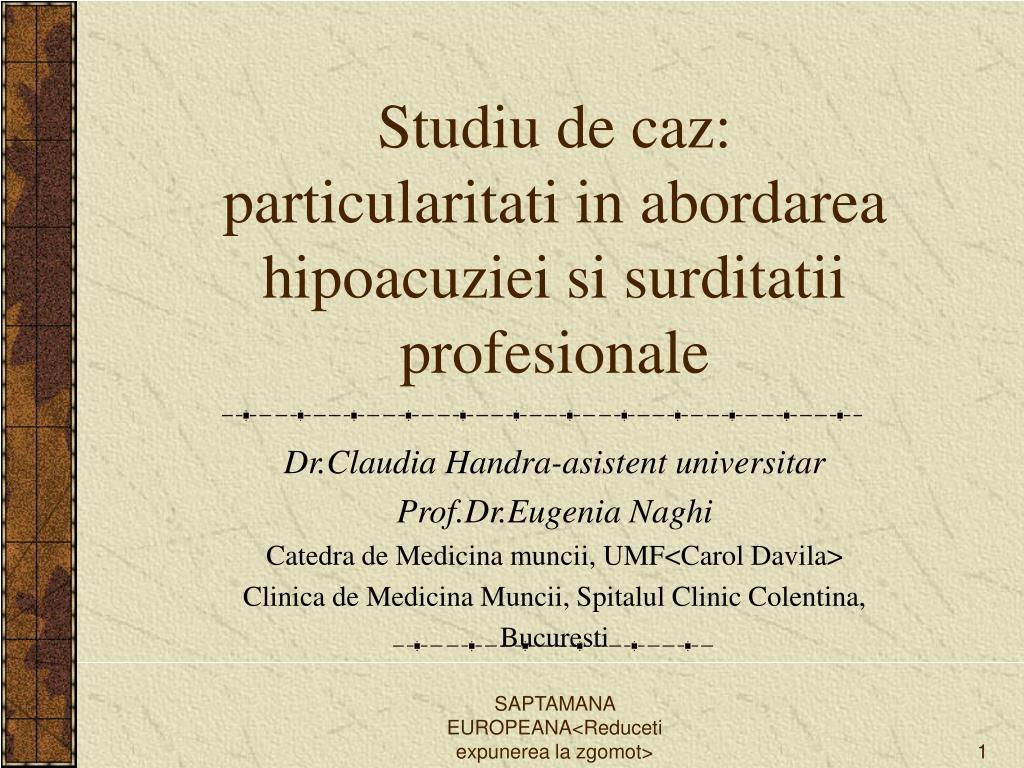 studiu de caz particularitati in abordarea hipoacuziei si surditatii profesionale l.