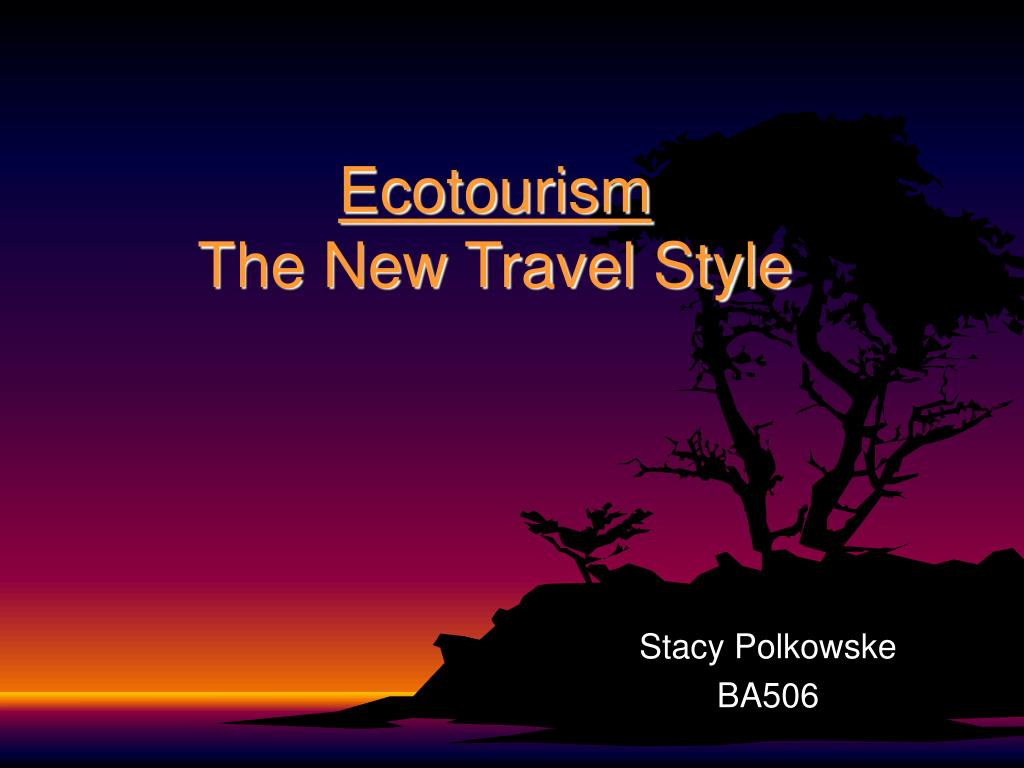 ecotourism the new travel style l.