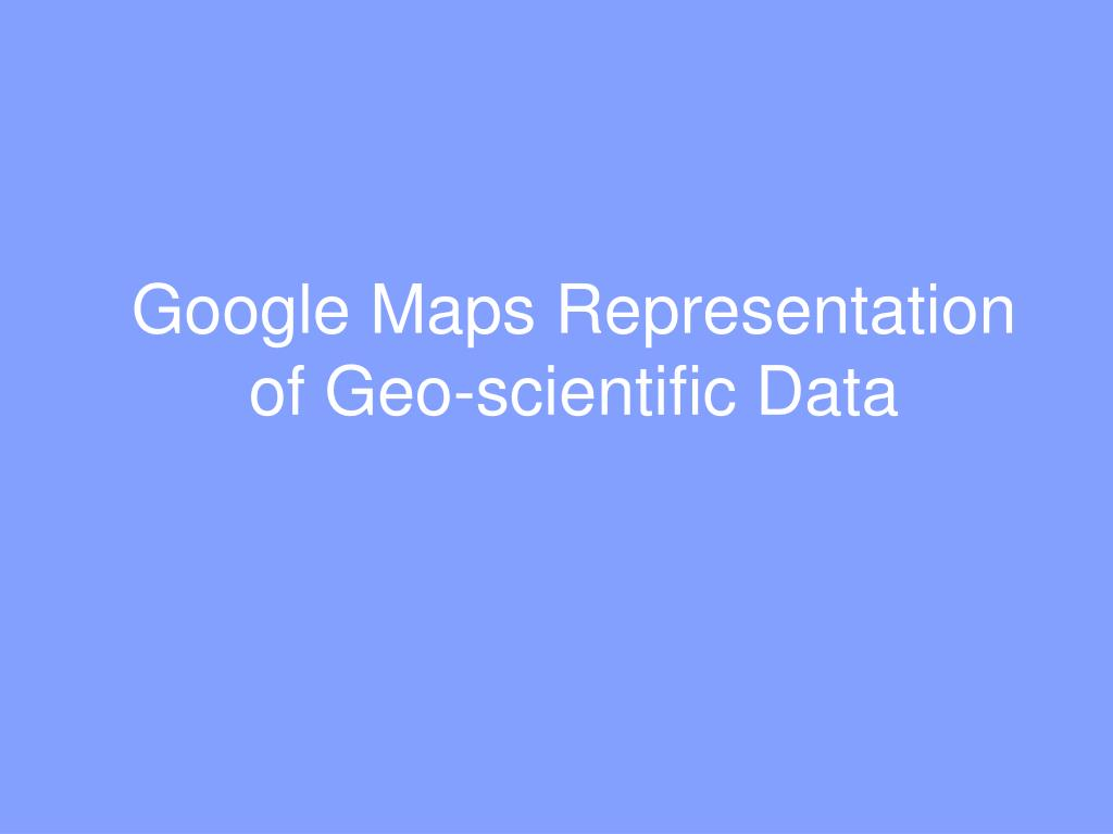 google maps representation of geo scientific data l.