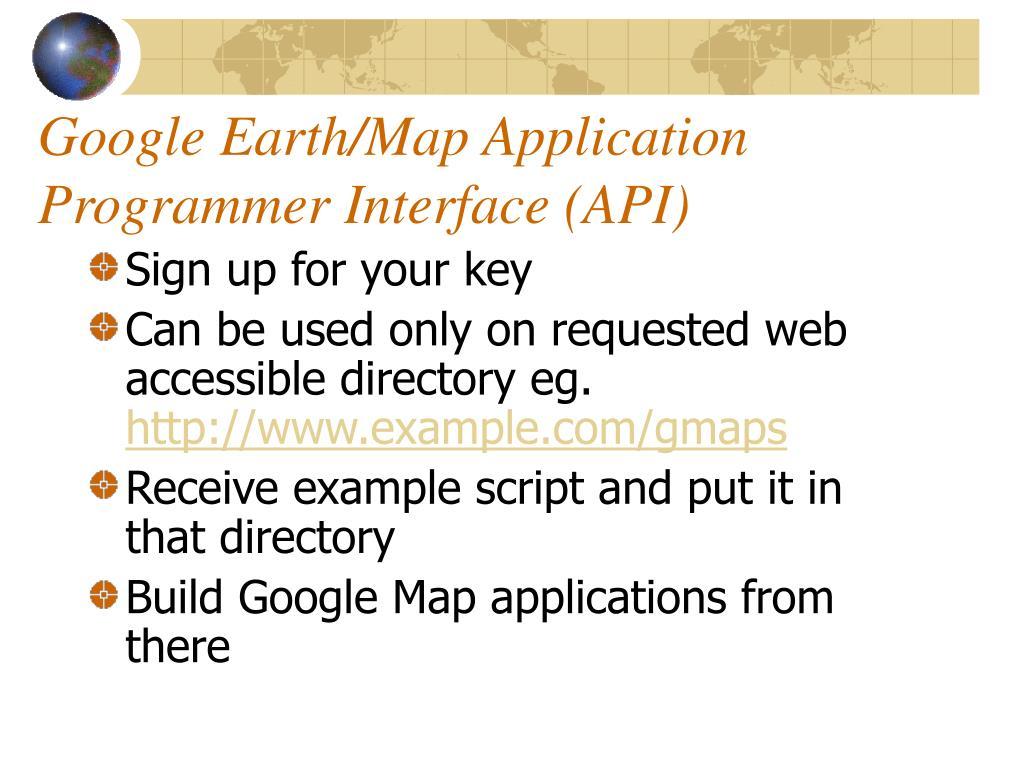 Google Earth/Map Application Programmer Interface (API)