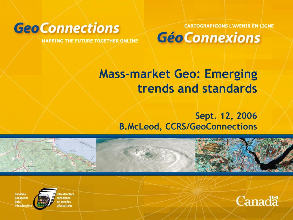 mass market geo emerging trends and standards sept 12 2006 b mcleod ccrs geoconnections l.