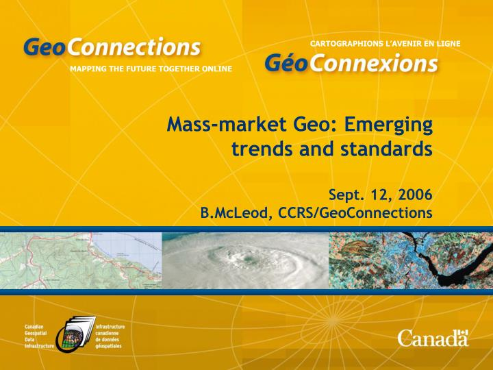mass market geo emerging trends and standards sept 12 2006 b mcleod ccrs geoconnections n.