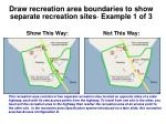 draw recreation area boundaries to show separate recreation sites example 1 of 3