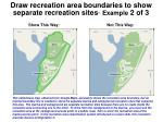 draw recreation area boundaries to show separate recreation sites example 2 of 3