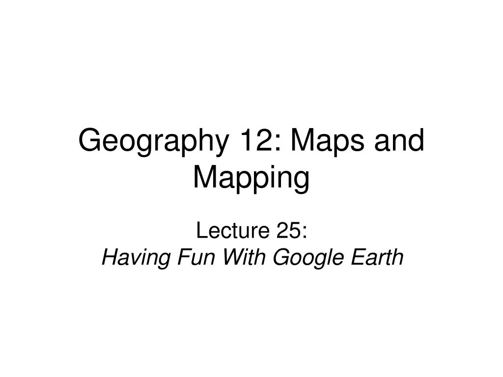 geography 12 maps and mapping l.