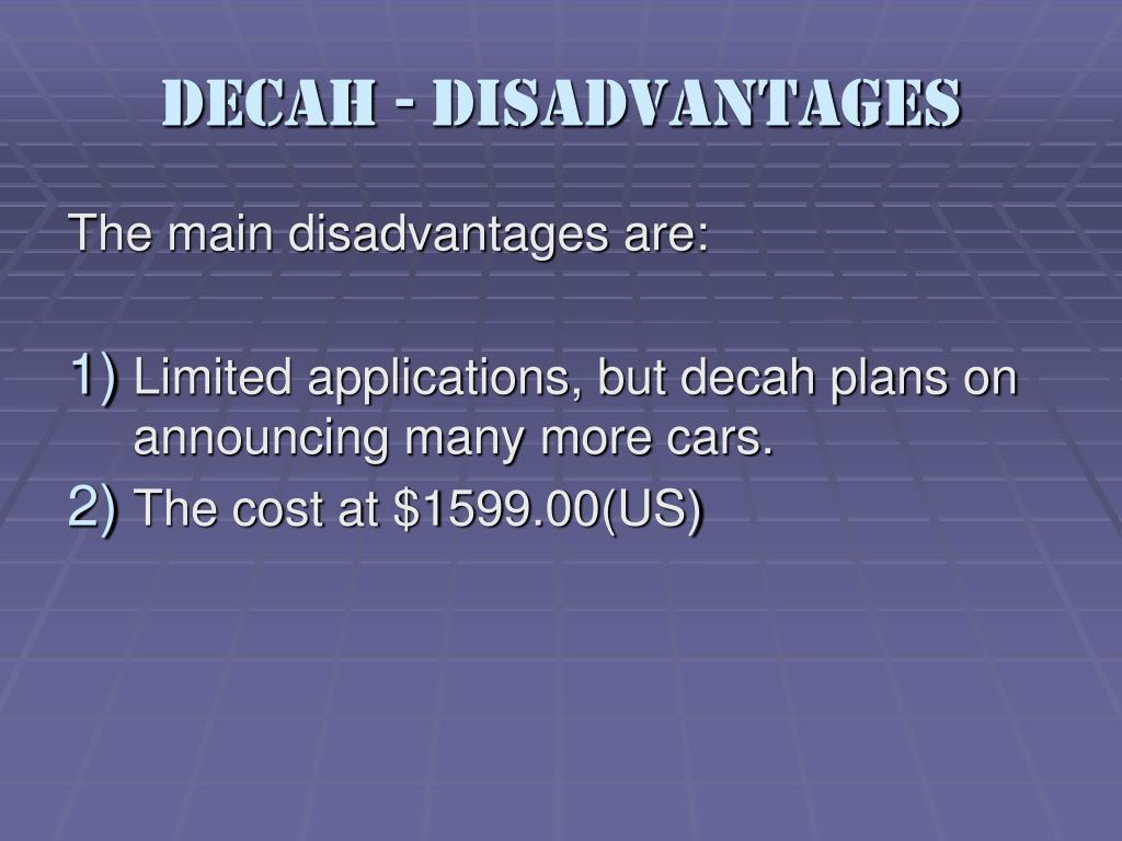 Decah - Disadvantages