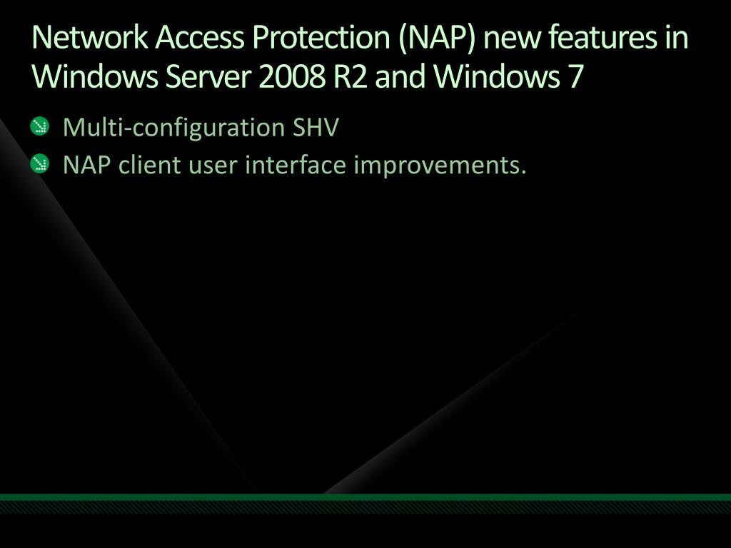 Network Access Protection (NAP) new features in Windows Server2008R2 and Windows 7