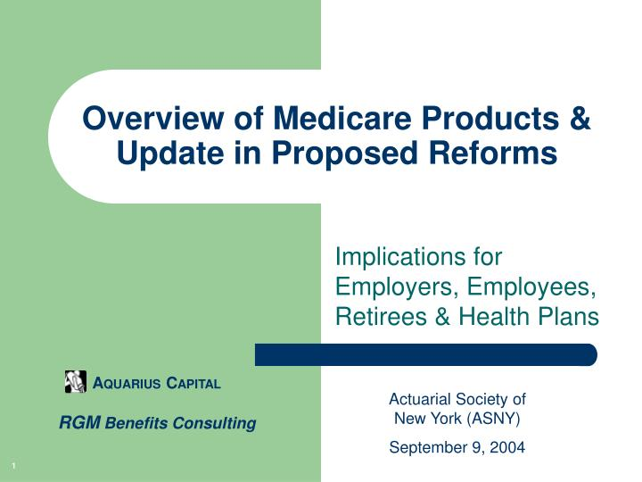 Overview of Medicare Products & Update in Proposed Reforms