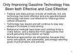 only improving gasoline technology has been both effective and cost effective