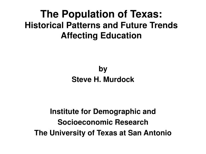 the population of texas historical patterns and future trends affecting education n.