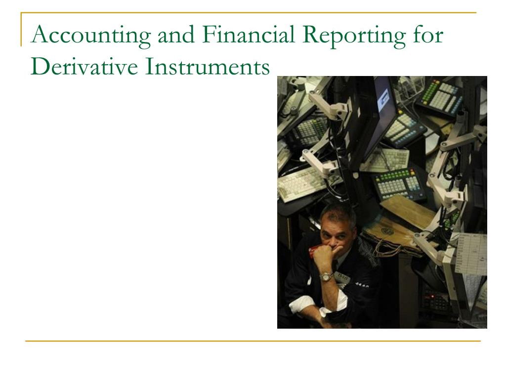 Accounting and Financial Reporting for Derivative Instruments