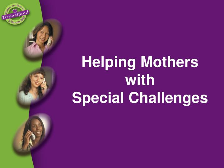 Helping mothers with special challenges