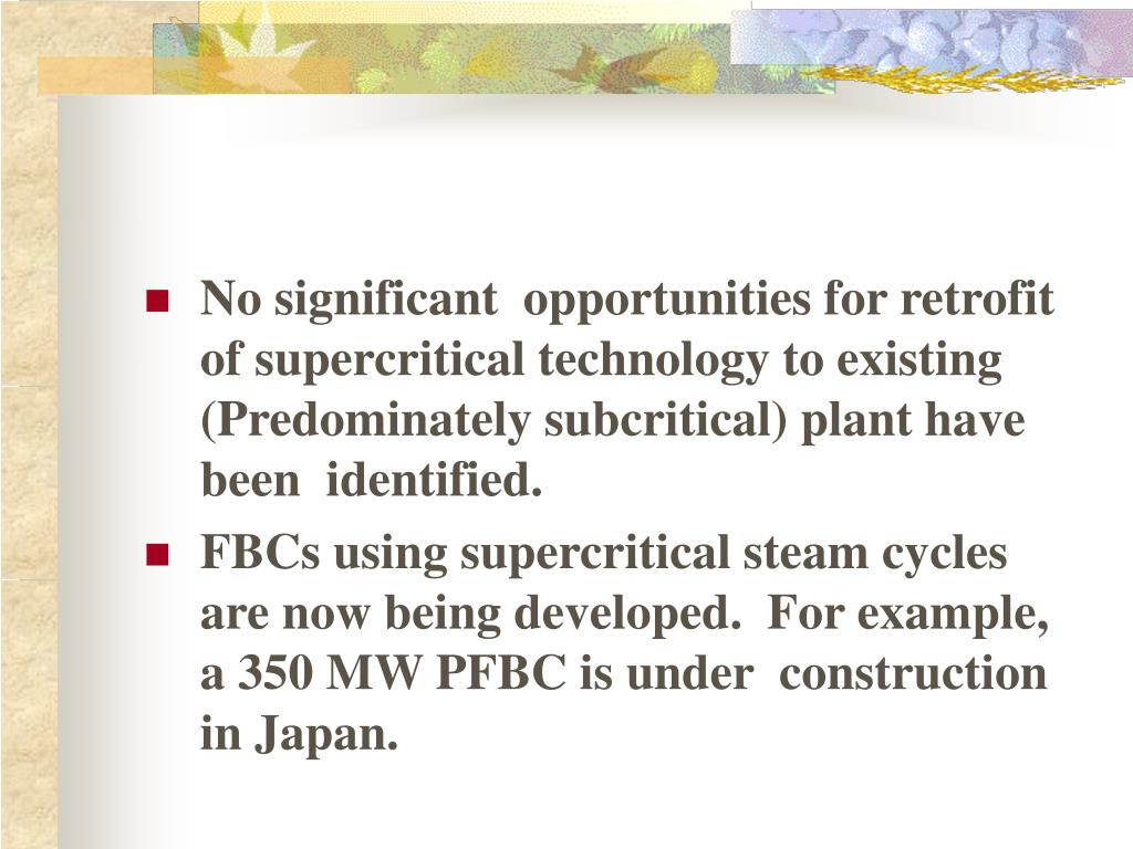 No significant  opportunities for retrofit of supercritical technology to existing (Predominately subcritical) plant have been  identified.