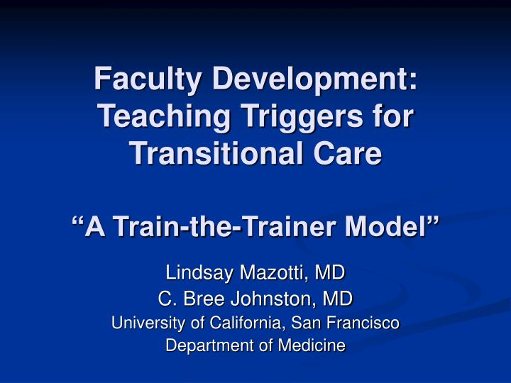 faculty development teaching triggers for transitional care a train the trainer model n.