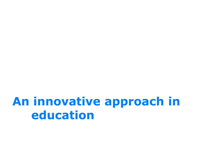 An innovative approach in education