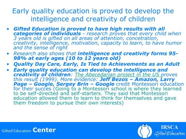 Early quality education is proved to develop the intelligence and creativity of children
