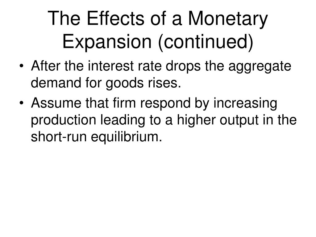 The Effects of a Monetary Expansion (continued)