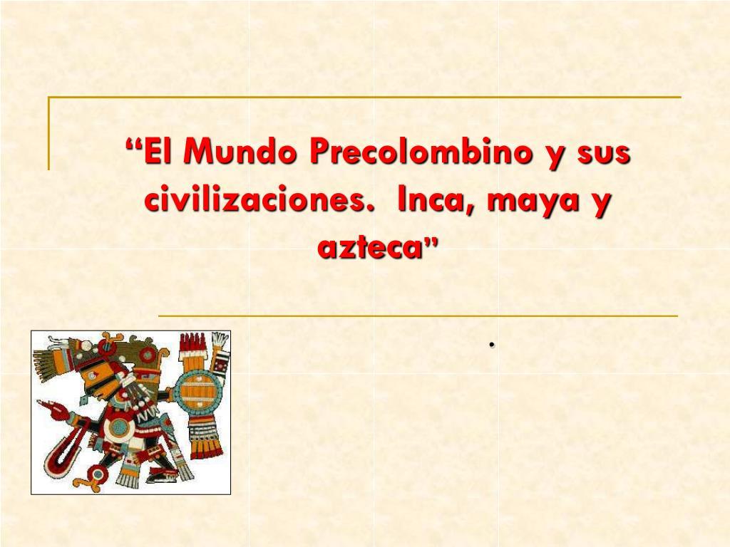 el mundo precolombino y sus civilizaciones inca maya y azteca l.