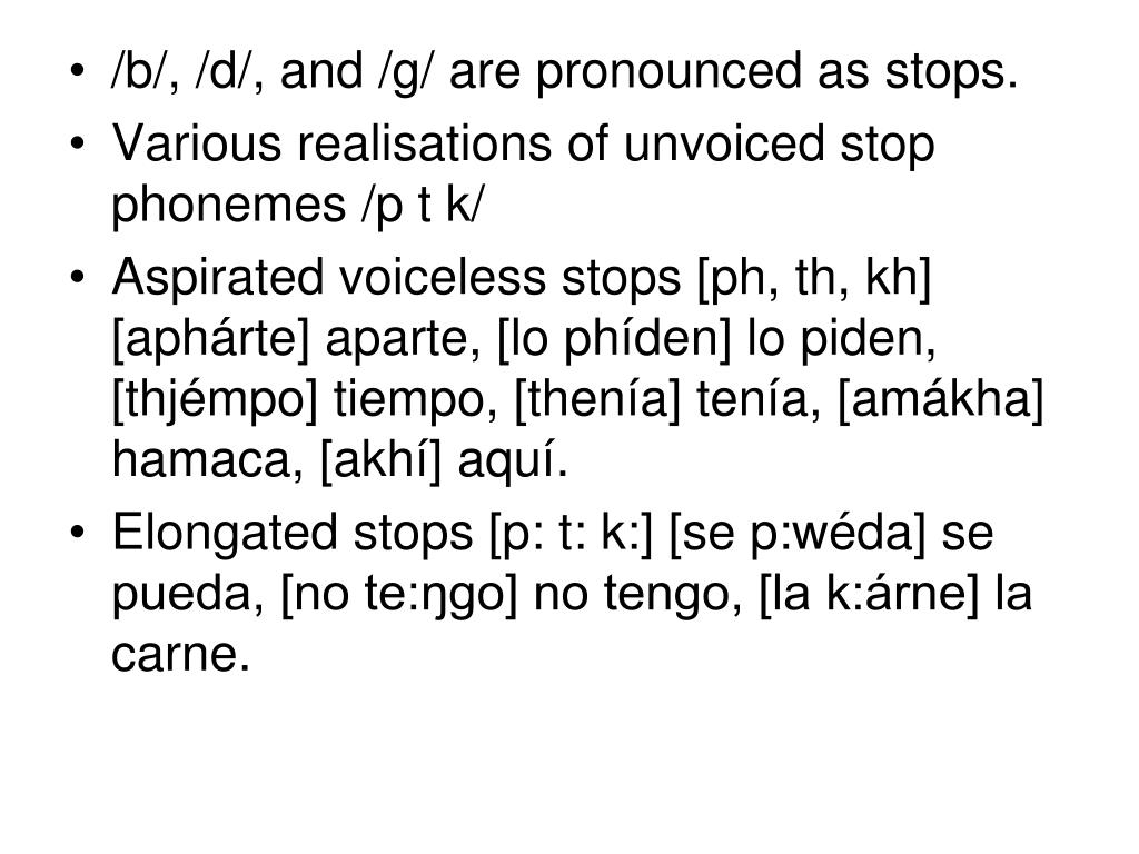 /b/, /d/, and /g/ are pronounced as stops.