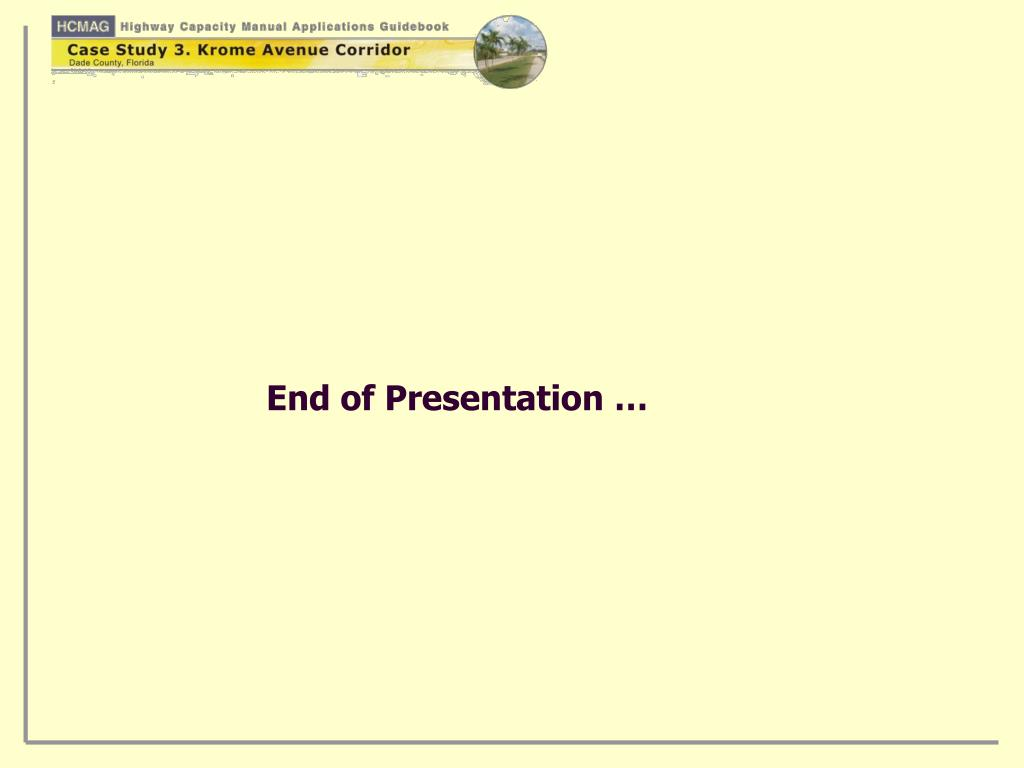 End of Presentation …