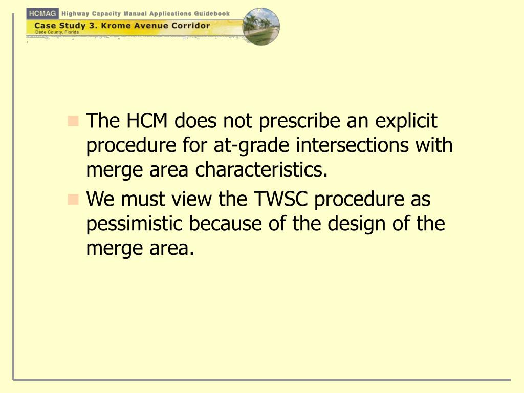 The HCM does not prescribe an explicit procedure for at-grade intersections with merge area characteristics.
