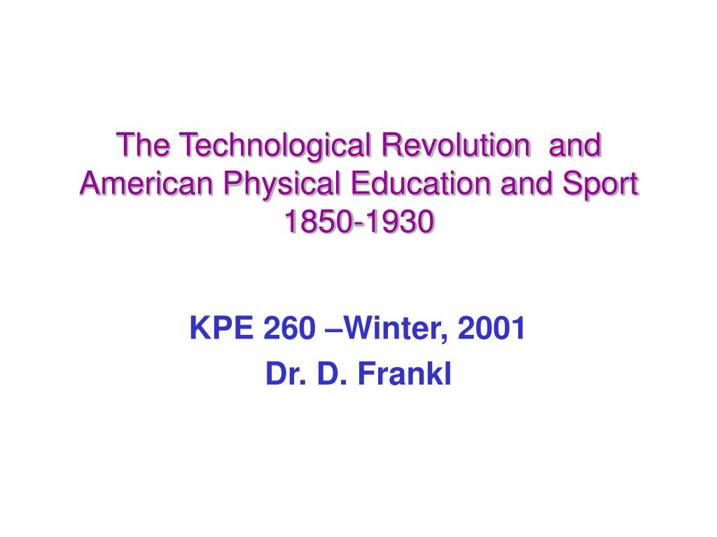 the technological revolution and american physical education and sport 1850 1930 l.