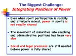 the biggest challenge integrating positions of power