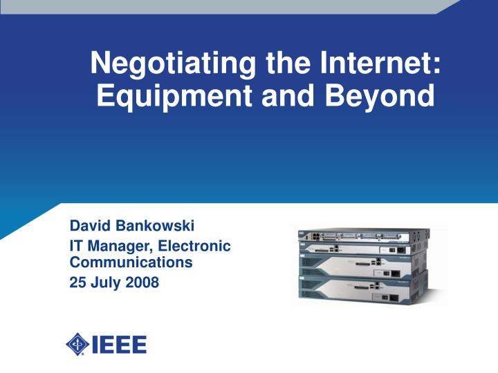 Negotiating the internet equipment and beyond