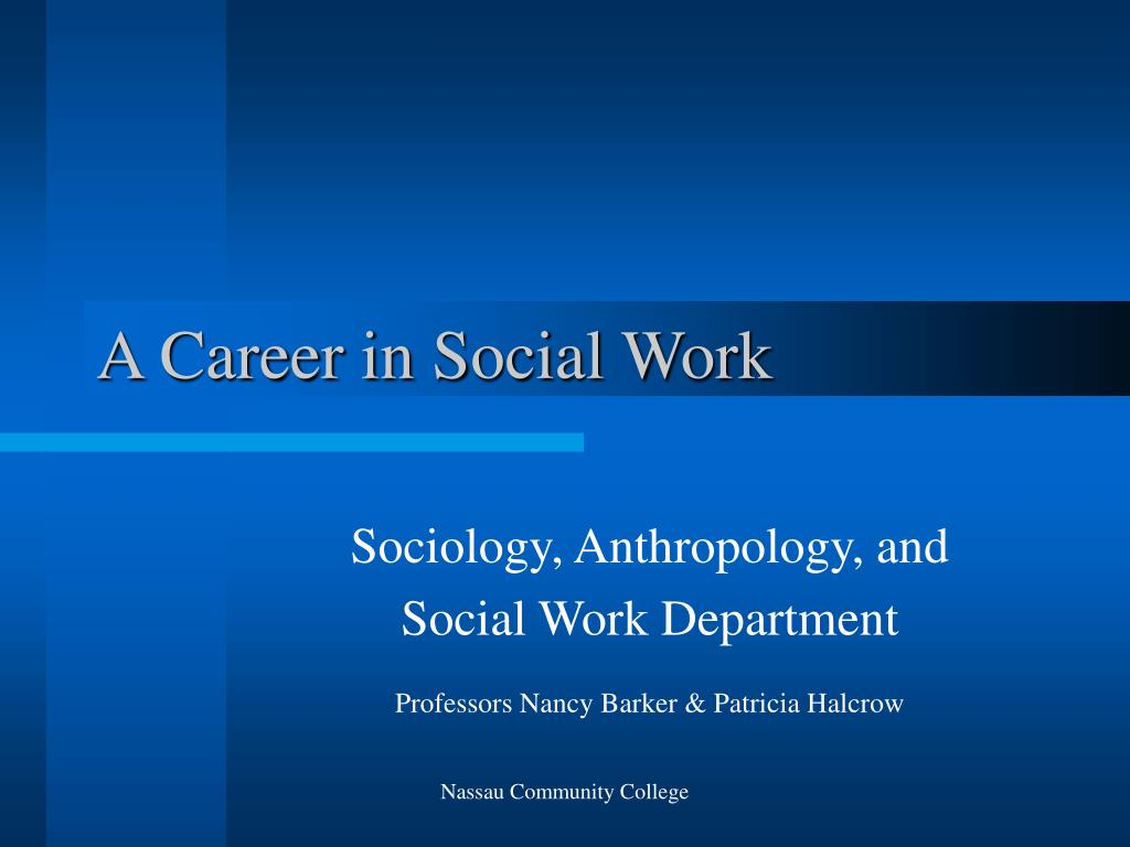 anthropology and social work The department of sociology, anthropology, and social work is committed to social justice and diversity and to the application of research to solve real world problems in addition, the department is dedicated to teaching excellence and the promotion of critical thinking as mechanisms for encouragin.