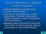 the late 19th century period of heavy immigration