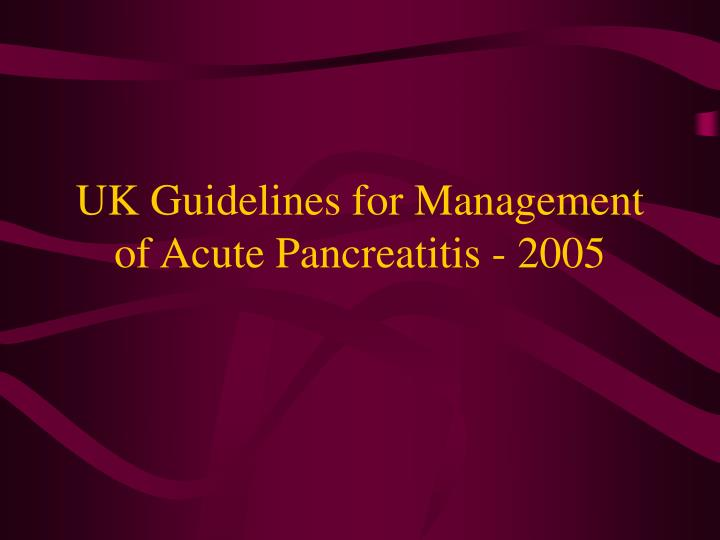 Uk guidelines for management of acute pancreatitis 2005