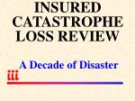 insured catastrophe loss review a decade of disaster