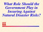 what role should the government play in insuring against natural disaster risks