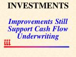 investments improvements still support cash flow underwriting