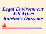 legal environment will affect katrina s outcome