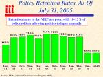 policy retention rates as of july 31 2005