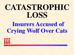 catastrophicloss insurers accused of crying wolf over cats