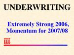 underwriting extremely strong 2006 momentum for 2007 08