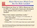 major hurricanes might form but not make landfall
