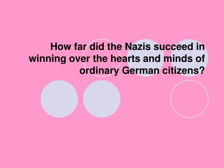 How far did the nazis succeed in winning over the hearts and minds of ordinary german citizens