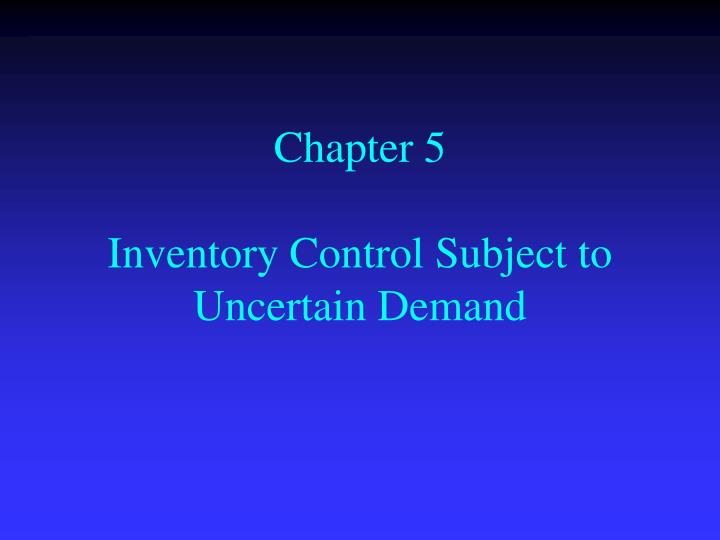 chapter 5 inventory control subject to uncertain demand n.