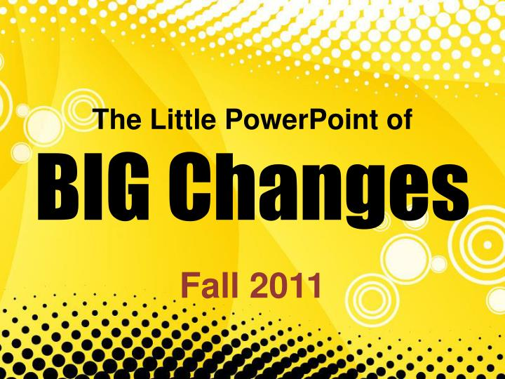 the little powerpoint of big changes n.