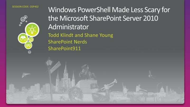 Windows powershell made less scary for the microsoft sharepoint server 2010 administrator