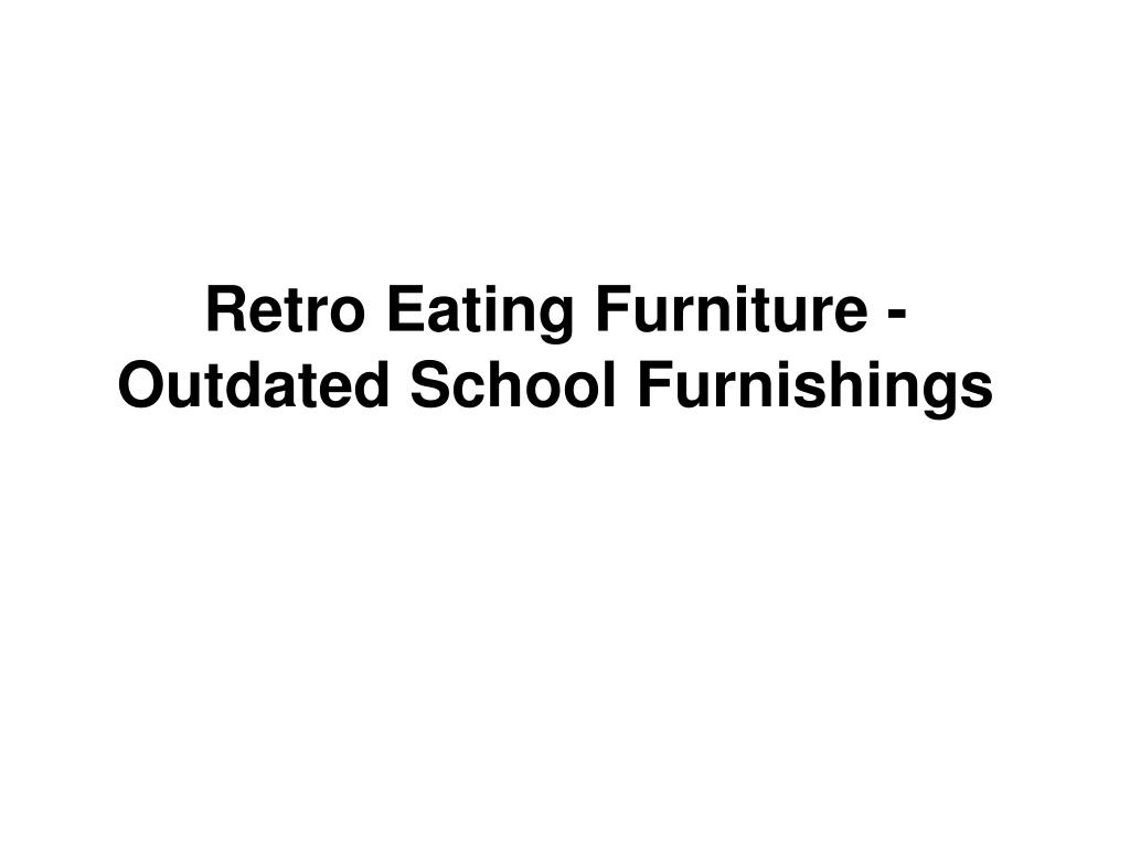 Retro Eating Furniture - Outdated School Furnishings