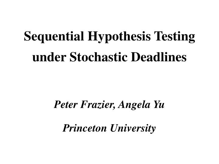 sequential hypothesis testing under stochastic deadlines n.