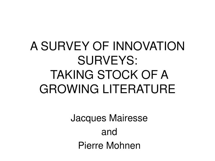 a survey of innovation surveys taking stock of a growing literature n.