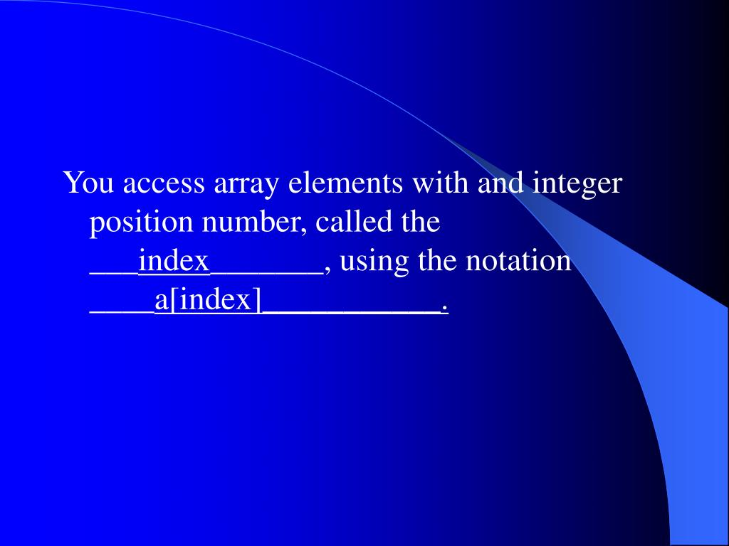 You access array elements with and integer position number, called the ___